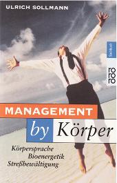 Management by Körper: Körpersprache Bioenergetik Stressbewältigung